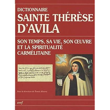 Dictionnaire Sainte Thérèse d'Avila - Son temps, sa vie, son oeuvre et la spiritualité carmélitaine