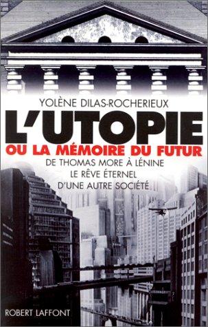 L'Utopie ou la mémoire du futur, De Thomas More à Lénine : Le Rêve éternel