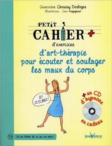 Petit cahier d'exercices d'art-thérapie pour écouter et soulager les maux du corps (1CD audio) par Geneviève Choussy-Desloges
