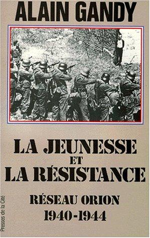 La jeunesse et la résistance, Réseau Orion 1940-1944