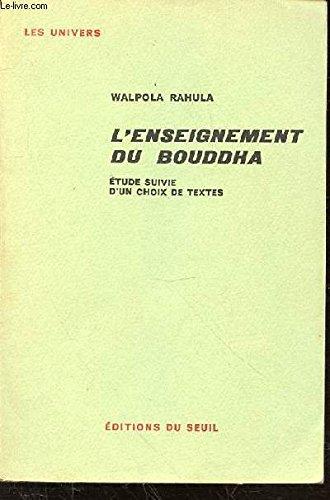 L'ENSEIGNEMENT DU BOUDDHA D'APRES LES TEXTES LES PLUS ANCIENS: ETUDE SUIVIE D'UN CHOIX DE TEXTES - COLLECTION