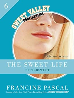 The Sweet Life #6: An E-Serial: Bittersweet par [Pascal, Francine]