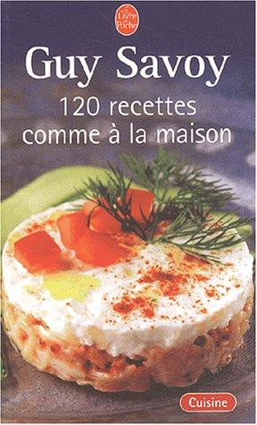 120 Recettes Comme a LA Maison par Guy Savoy
