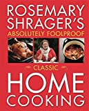 Rosemary Shrager's Absolutely Foolproof Classic Home Cooking