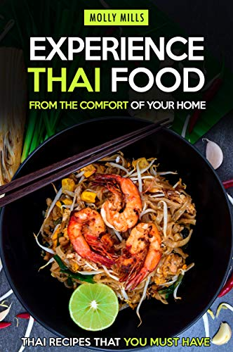 Experience Thai Food From the Comfort of Your Home: Thai Recipes That You Must Have (English Edition) (Thai-küche-chili-sauce)