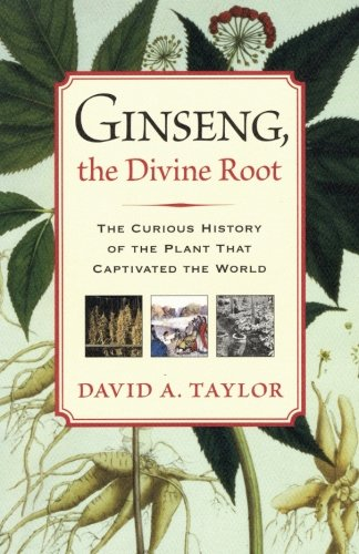 Ginseng, the Divine Root: The Curious History of the Plant That Captivated the World (Asiatische Panax Ginseng)