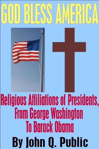 God Bless America: Religious Affiliations of Presidents, From George Washington to Barack Obama (English Edition) -