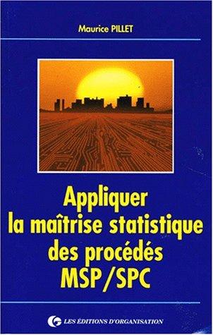 APPLIQUER LA MAITRISE STATISTIQUE DES PROCEDES MSP/SPC. 4ème tirage 1998 par Maurice Pillet