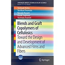 Blends and Graft Copolymers of Cellulosics: Toward the Design and Development of Advanced Films and Fibers