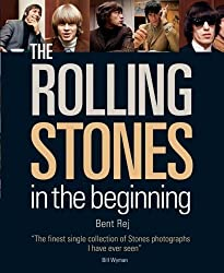 The Rolling Stones: In the Beginning by Bent Rej (2006-09-12)