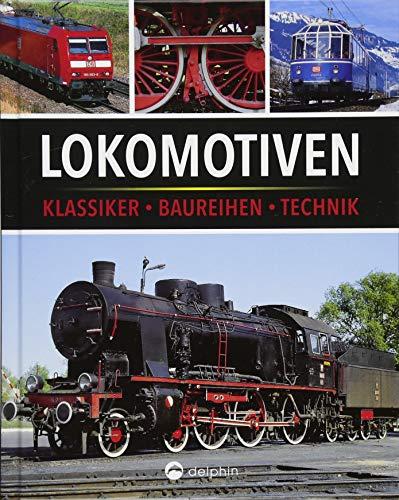 Lokomotiven: Klassiker, Baureihen, Technik