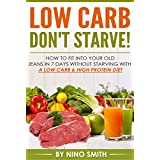 Low Carb: Don't starve! How to fit into your old jeans in 7 days without starving with a Low Carb & High Protein Diet (low carb cookbook, low carb recipes, low carb cooking) (English Edition)