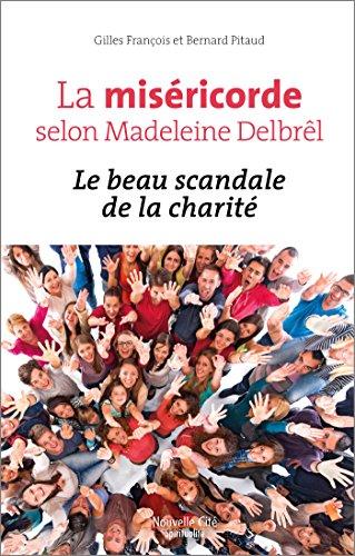 La miséricorde selon Madeleine Delbrêl : Le beau scandale de la charité