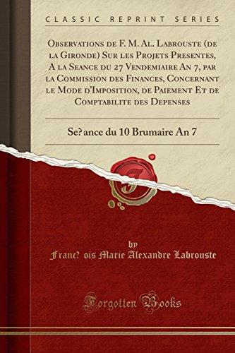 Observations de F. M. Al. Labrouste (de la Gironde) Sur Les Projets Présentés, À La Séance Du 27 Vendémiaire an 7, Par ... Des de&#7: Séance Du 10 B