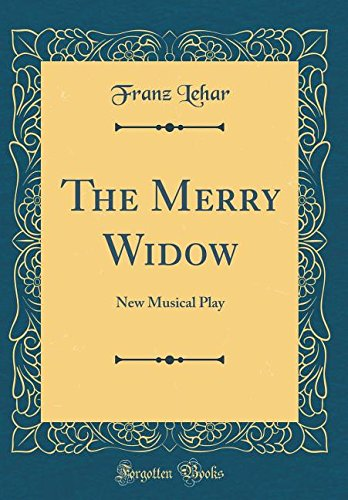 The Merry Widow: New Musical Play (Classic Reprint)