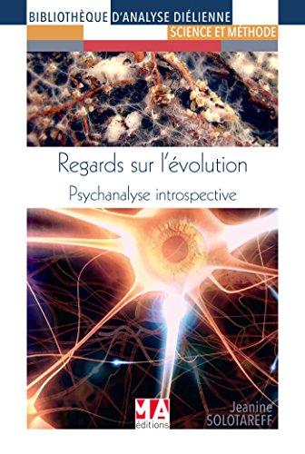 Regards sur l'évolution: Psychanalyse Introspective par Jeanine SOLOTAREFF