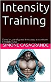Intensity Training: Come Bruciare i Grassi in Eccesso e...