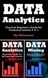Data Analytics: Practical Beginner's Guide for Predictive Science 2 in 1