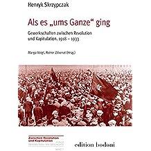 """Als es """"ums Ganze"""" ging: Gewerkschaften zwischen Revolution und Kapitulation. 1918-1933"""
