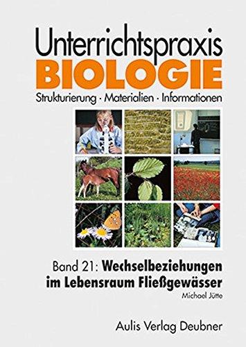 Band 21: Wechselbeziehungen im Lebensraum Fließgewässer. Unterrichtspraxis Biologie