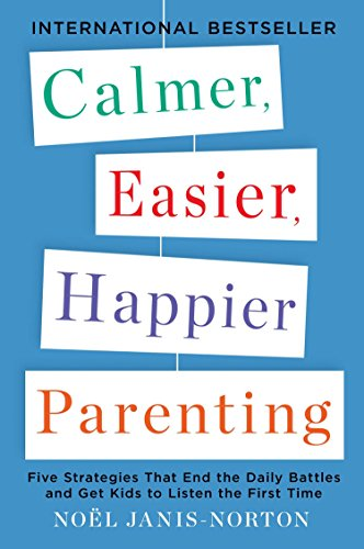 Calmer, Easier, Happier Parenting: Five Strategies That End the Daily Battles and Get Kids to Listen the First Time por Noel Janis-Norton