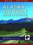 Alaska Highway: Der Reiseführer zur legendären Strasse Nordamerikas