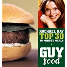 Guy Food: Rachael Ray's Top 30 30-Minute Meals (English Edition)