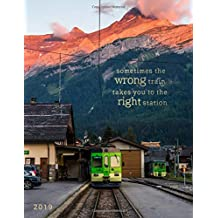 Sometimes the Wrong Train Takes You to the Right Station 2019: Weekly Monthly Planner with Motivational Quotes + Goal Trackers | Sunset Mountains, Switzerland