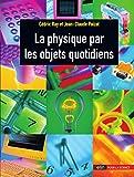 La physique par les objets quotidiens (Bibliothèque scientifique) (French Edition)