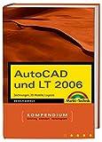 AutoCAD und LT 2006: Zeichnungen, 3D-Modelle, Layouts (Kompendium / Handbuch)