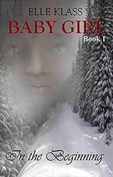 In the Beginning (Baby Girl Book 1) by [Klass, Elle]