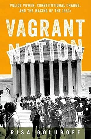Vagrant Nation: Police Power, Constitutional Change, and the Making of