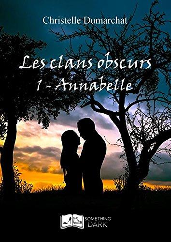 Les clans obscurs, tome 1 : Annabelle (Something Dark) par Christelle Dumarchat