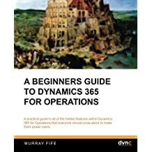 A Beginners Guide to Dynamics 365 for Operations (Black & White)