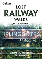 Lost Railway Walks: Explore 100 of Britain's lost railways