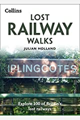 Lost Railway Walks: Explore 100 of Britain's lost railways Paperback