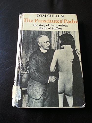 The Prostitutes' Padre: Story of the Notorious Rector of Stiffkey by Tom Cullen (1975-10-23)