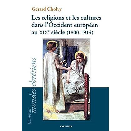 Les religions et les cultures dans l'Occident européen au XIXe siècle (1800-1914) (Histoire des mondes chrétiens)