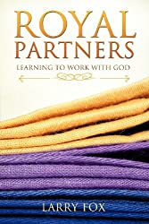 Royal Partners: Learning to Work with God by Larry Fox (2012-10-15)