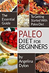 Paleo Diet For Beginners: The Essential Guide to Getting Started with Paleo Diet by Angelina Dylon (2014-02-26)