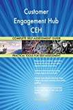 Customer Engagement Hub CEH All-Inclusive Self-Assessment - More than 680 Success Criteria, Instant Visual Insights, Comprehensive Spreadsheet Dashboard, Auto-Prioritized for Quick Results