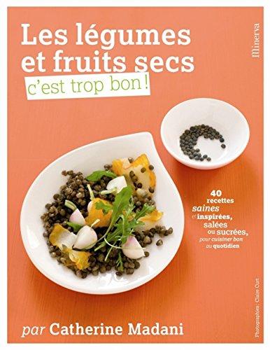 Les légumes et fruits secs, c'est trop bon ! par Catherine Madani