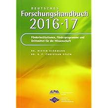 Deutsches Forschungshandbuch 2016/2017: Förderinstitutionen, Förderprogramme und Drittmittel für die Wissenschaft