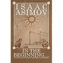 In the Beginning . . .: Science Faces God in the Book of Genesis (English Edition)