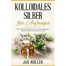 Kolloidales Silber für Anfänger: Das natürliche Antibiotikum, das  Entzündungen hemmt und das Immunsystem stärkt.