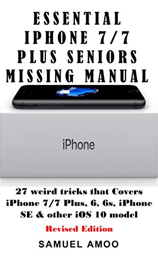 Essential Secret missing iPhone manual for Senior: weird 27 step by step guide to fully make the most out of your iPhone (Covers iPhone 4, 5, 6, 6s, 7/7 ... below.). (Revised edition) (English Edition)