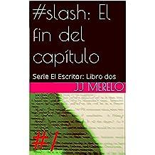 #slash: El fin del capítulo: Serie El Escritor: Libro dos