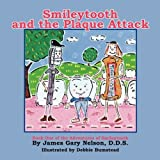 Smileytooth and the Plaque Attack by Nelson, James Gary (2008) Paperback
