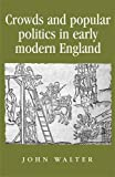 Crowds and Popular Politics in Early Modern England (Politics, Culture and Society in Early Modern Britain)