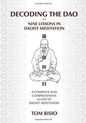 Decoding the DAO: Nine Lessons in Daoist Meditation: A Complete and Comprehensive Guide to Daoist Meditation by Tom Bisio (2013-07-29)